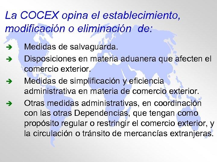 La COCEX opina el establecimiento, modificación o eliminación de: è è Medidas de salvaguarda.