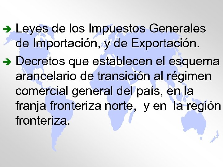 è Leyes de los Impuestos Generales de Importación, y de Exportación. è Decretos que