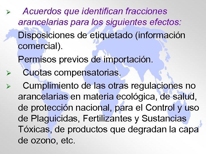 Ø Ø Ø Acuerdos que identifican fracciones arancelarias para los siguientes efectos: Disposiciones de