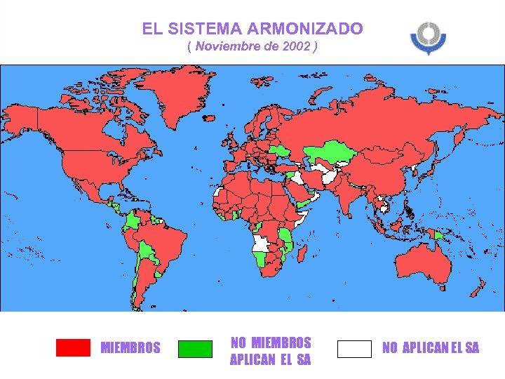 EL SISTEMA ARMONIZADO ( Noviembre de 2002 ) 4 MIEMBROS NO MIEMBROS APLICAN