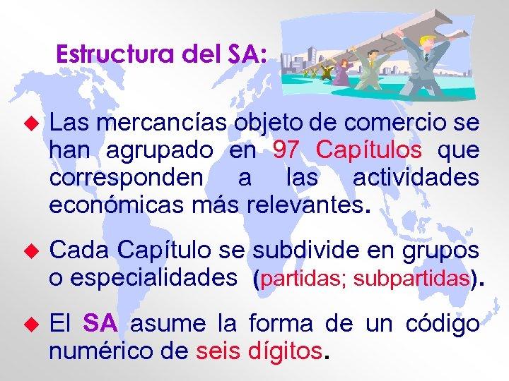 Estructura del SA: u Las mercancías objeto de comercio se han agrupado en 97