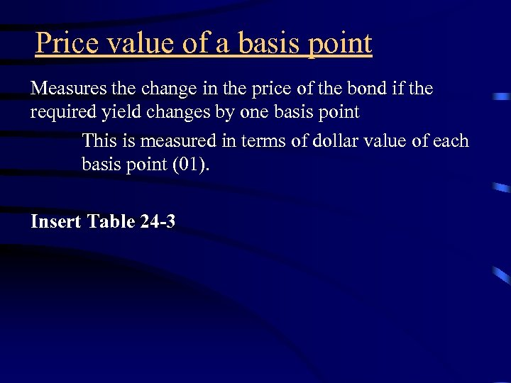 Price value of a basis point Measures the change in the price of the