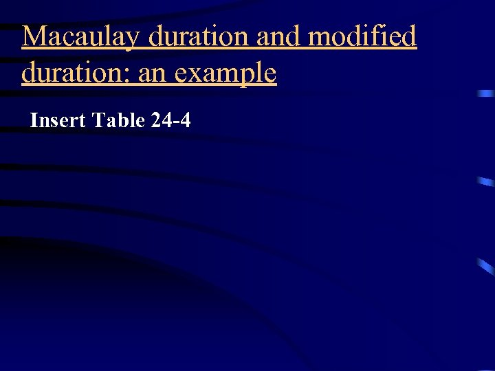 Macaulay duration and modified duration: an example Insert Table 24 -4