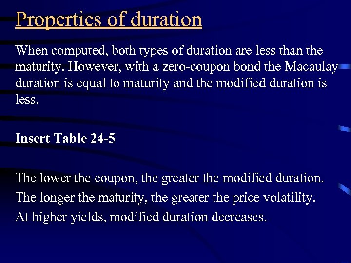 Properties of duration When computed, both types of duration are less than the maturity.