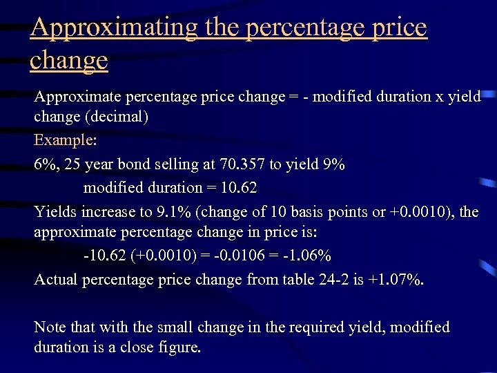 Approximating the percentage price change Approximate percentage price change = - modified duration x