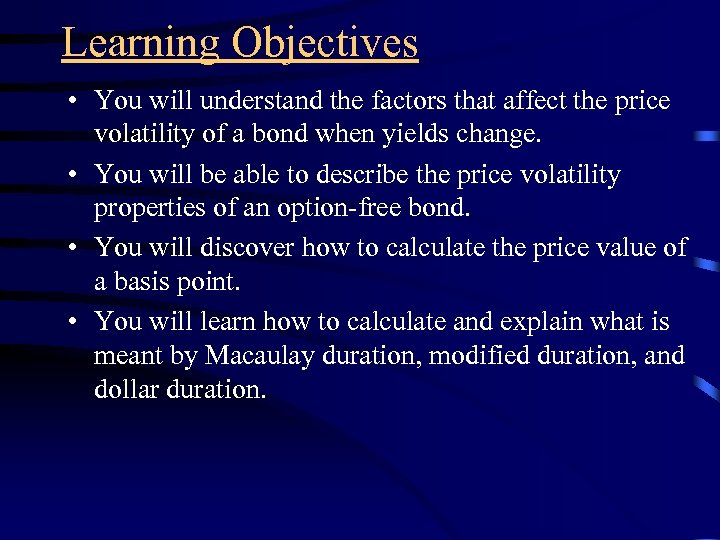 Learning Objectives • You will understand the factors that affect the price volatility of