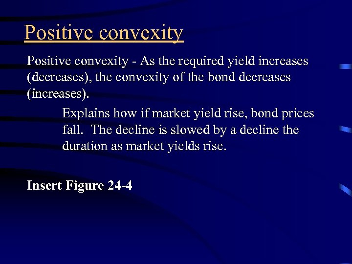 Positive convexity - As the required yield increases (decreases), the convexity of the bond