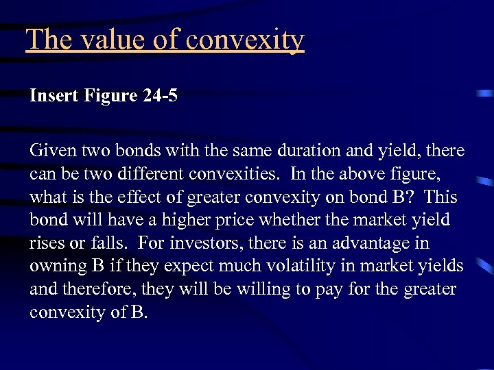 The value of convexity Insert Figure 24 -5 Given two bonds with the same