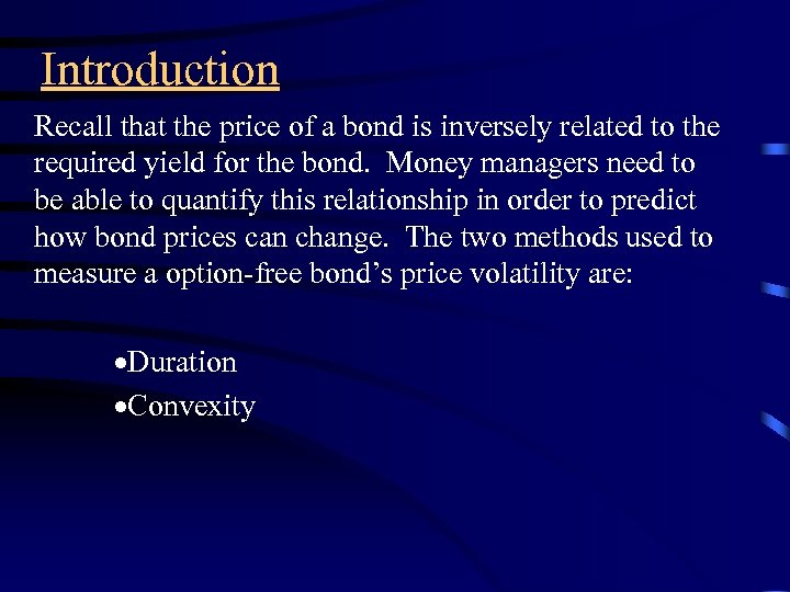 Introduction Recall that the price of a bond is inversely related to the required