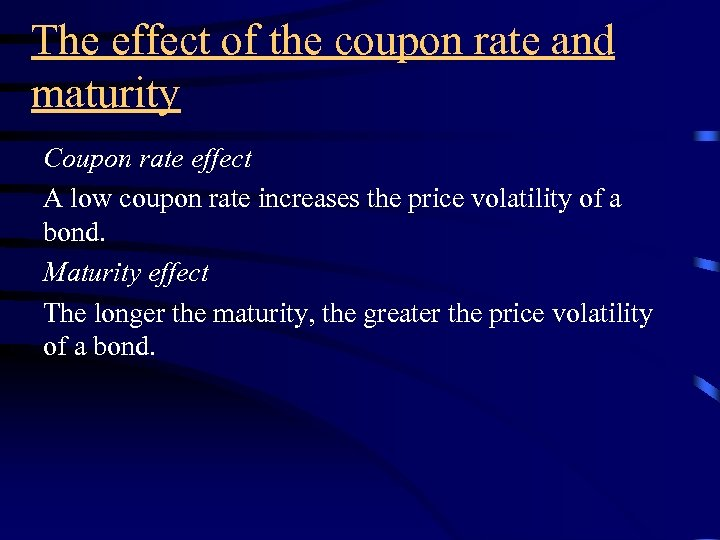The effect of the coupon rate and maturity Coupon rate effect A low coupon