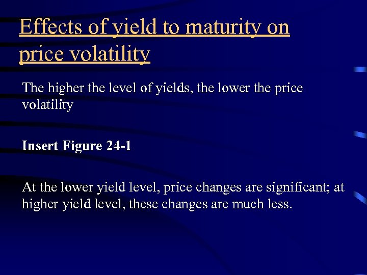 Effects of yield to maturity on price volatility The higher the level of yields,
