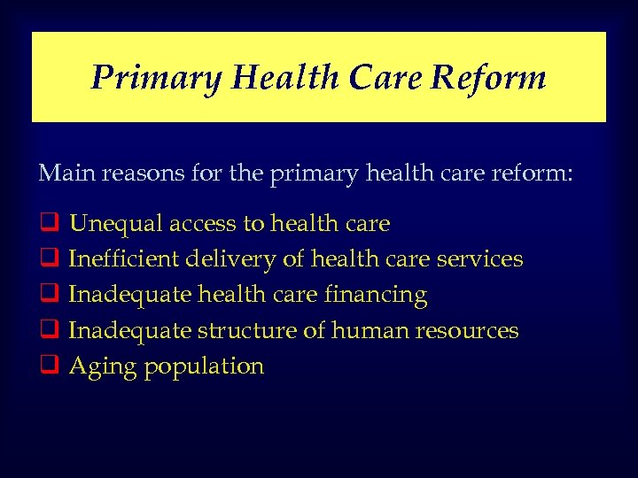 Primary Health Care Reform Main reasons for the primary health care reform: q q