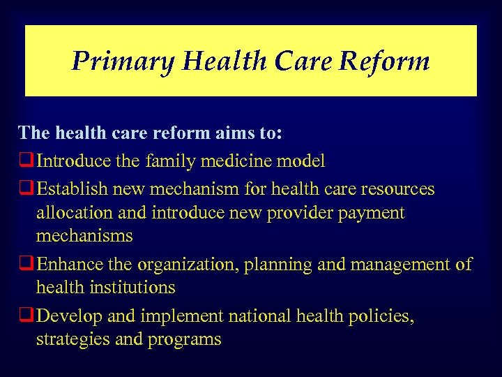 Primary Health Care Reform The health care reform aims to: q Introduce the family