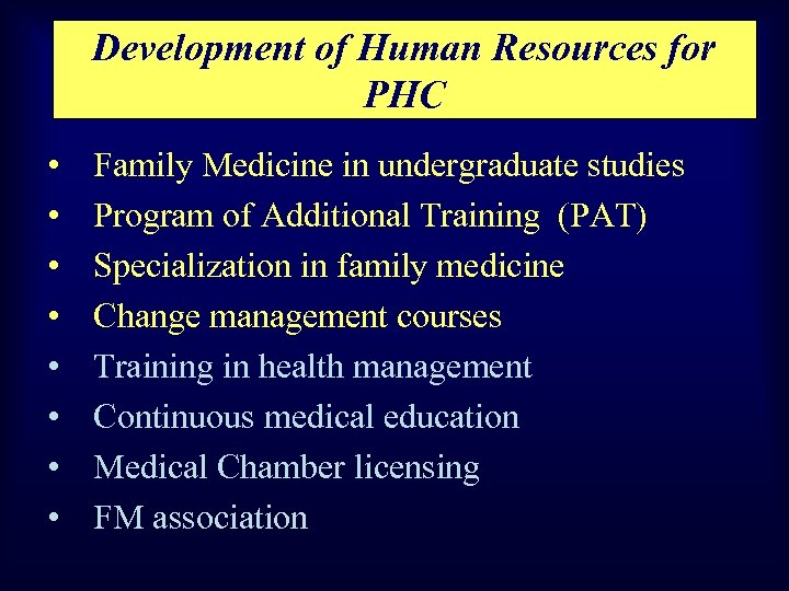 Development of Human Resources for PHC • • Family Medicine in undergraduate studies Program