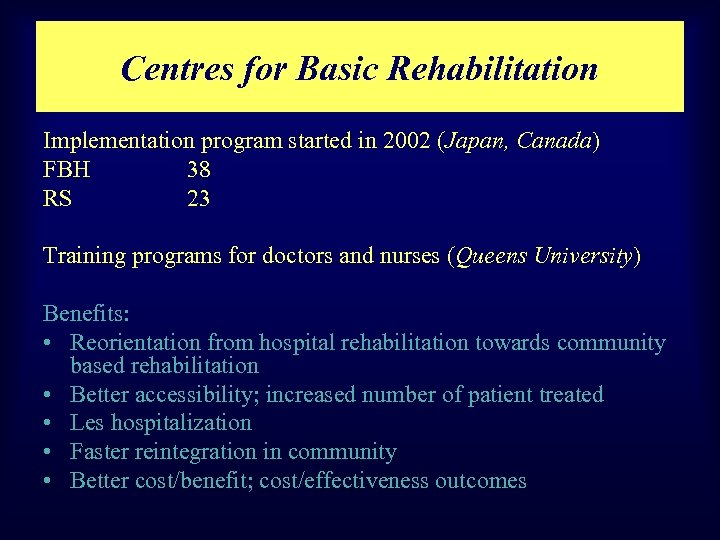 Centres for Basic Rehabilitation Implementation program started in 2002 (Japan, Canada) FBH 38 RS
