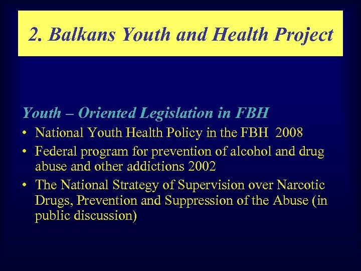 2. Balkans Youth and Health Project Youth – Oriented Legislation in FBH • National