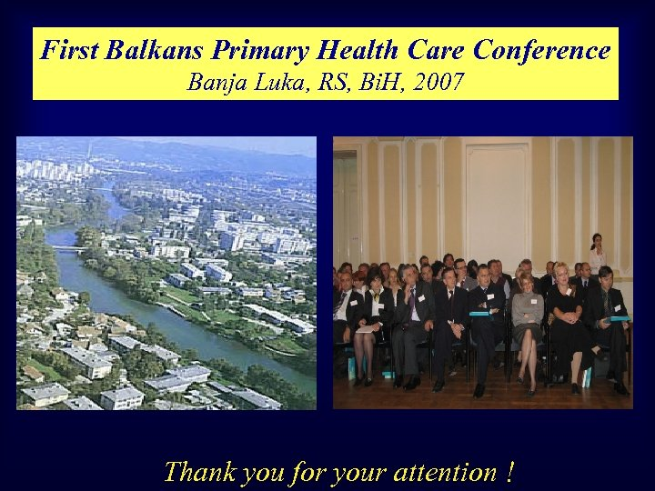 First Balkans Primary Health Care Conference Banja Luka, RS, Bi. H, 2007 Thank you