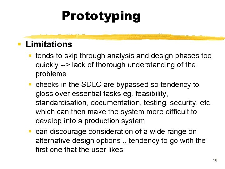 Prototyping § Limitations § tends to skip through analysis and design phases too quickly