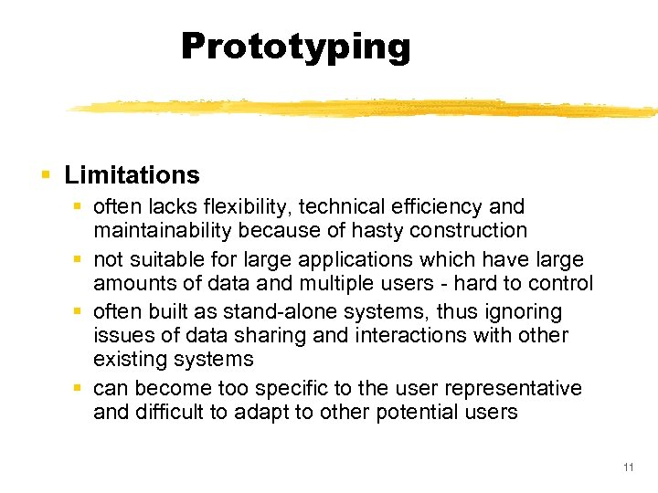 Prototyping § Limitations § often lacks flexibility, technical efficiency and maintainability because of hasty