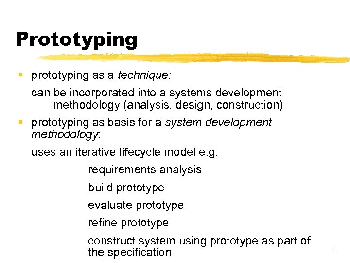 Prototyping § prototyping as a technique: can be incorporated into a systems development methodology