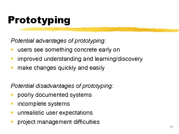 Prototyping Potential advantages of prototyping: § users see something concrete early on § improved