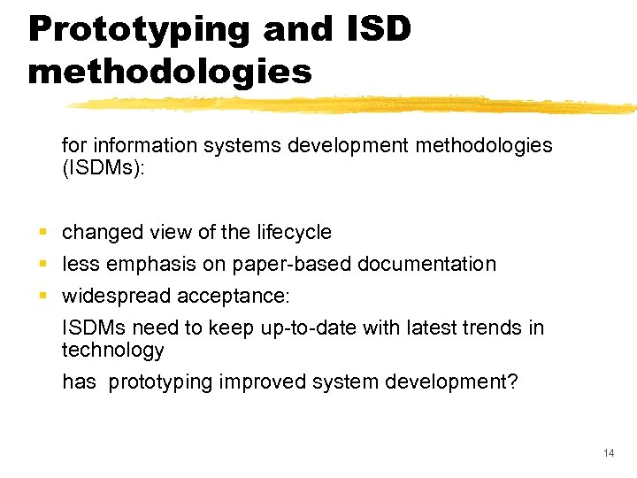 Prototyping and ISD methodologies for information systems development methodologies (ISDMs): § changed view of