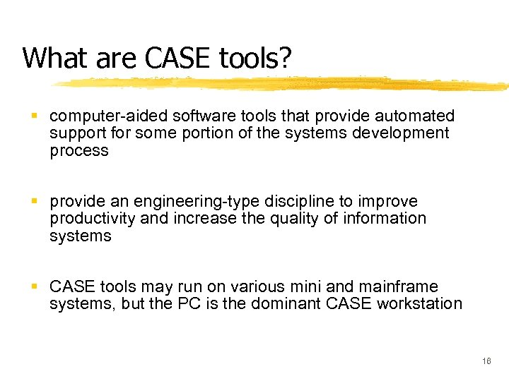 What are CASE tools? § computer-aided software tools that provide automated support for some