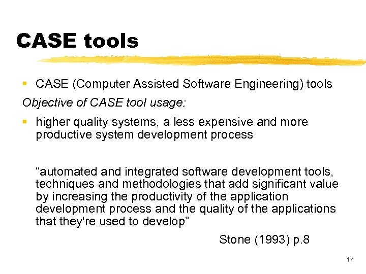 CASE tools § CASE (Computer Assisted Software Engineering) tools Objective of CASE tool usage: