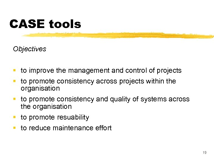 CASE tools Objectives § to improve the management and control of projects § to