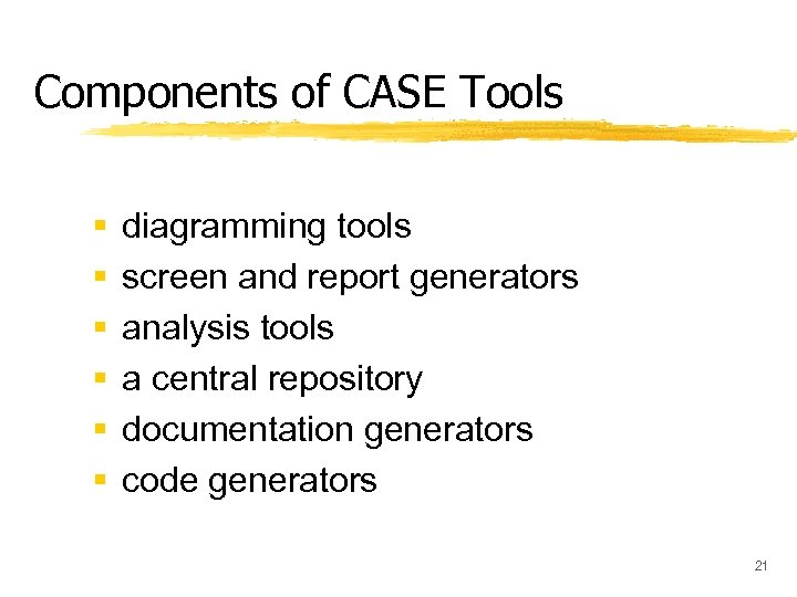 Components of CASE Tools § § § diagramming tools screen and report generators analysis