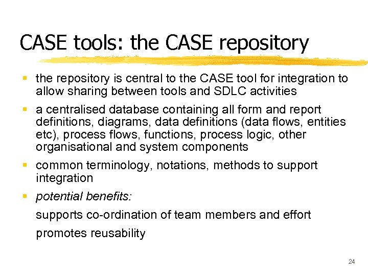 CASE tools: the CASE repository § the repository is central to the CASE tool