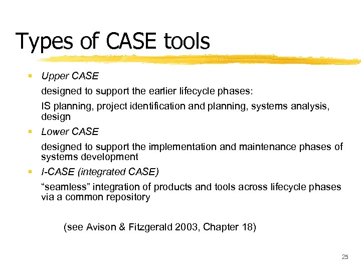 Types of CASE tools § Upper CASE designed to support the earlier lifecycle phases: