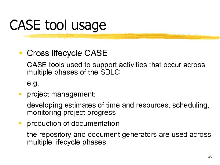 CASE tool usage § Cross lifecycle CASE tools used to support activities that occur