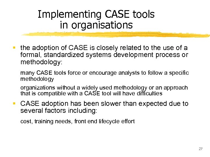 Implementing CASE tools in organisations § the adoption of CASE is closely related to