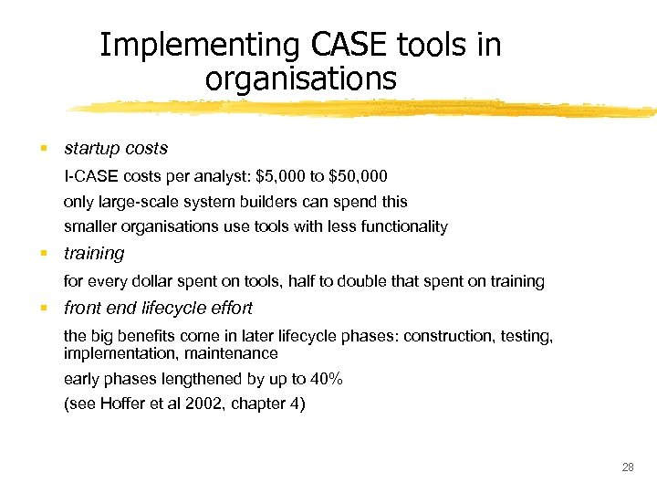 Implementing CASE tools in organisations § startup costs I-CASE costs per analyst: $5, 000