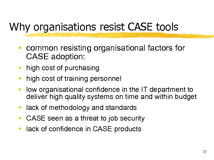 Why organisations resist CASE tools § common resisting organisational factors for CASE adoption: §