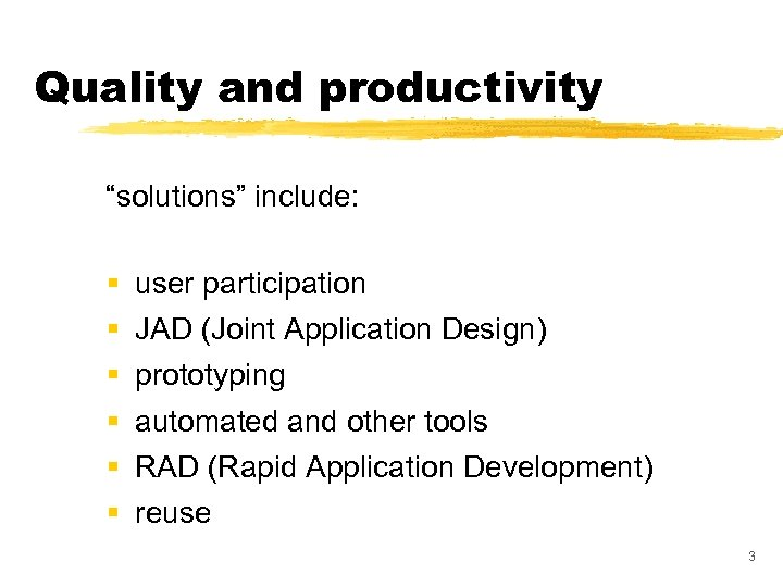 "Quality and productivity ""solutions"" include: § § § user participation JAD (Joint Application Design)"