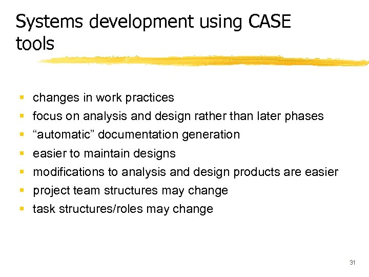 Systems development using CASE tools § § § § changes in work practices focus