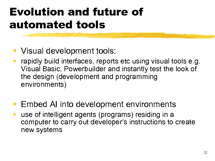 Evolution and future of automated tools § Visual development tools: § rapidly build interfaces,