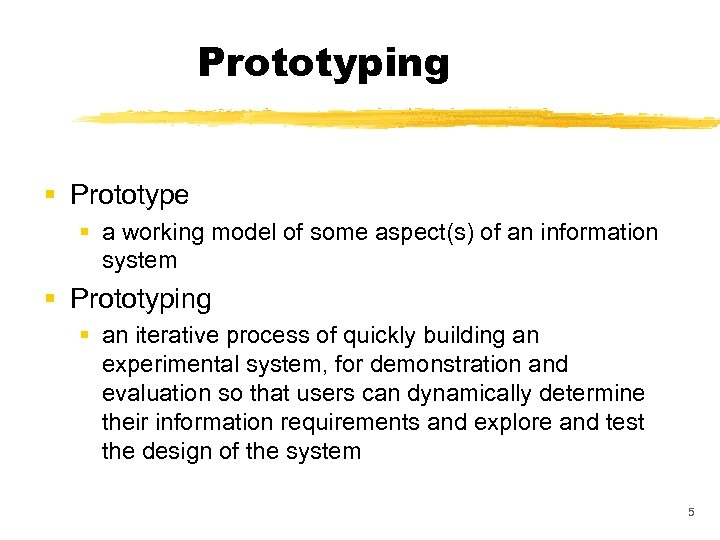 Prototyping § Prototype § a working model of some aspect(s) of an information system