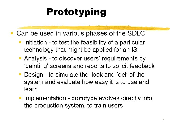 Prototyping § Can be used in various phases of the SDLC § Initiation -