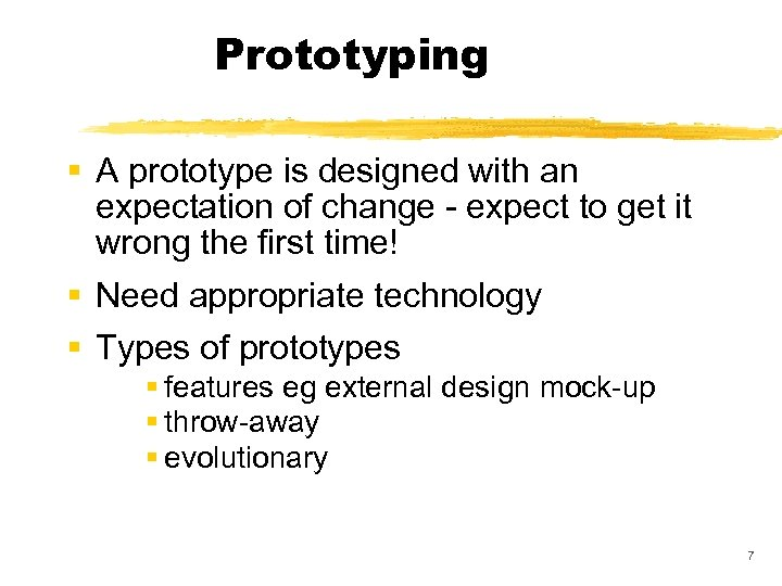 Prototyping § A prototype is designed with an expectation of change - expect to