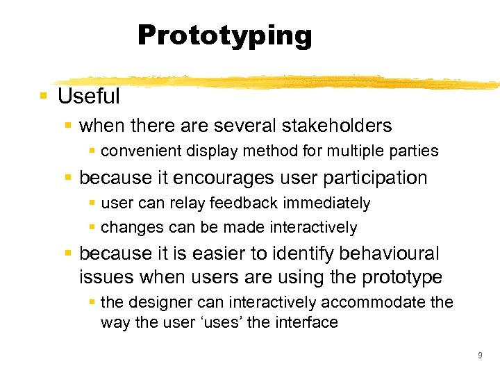 Prototyping § Useful § when there are several stakeholders § convenient display method for