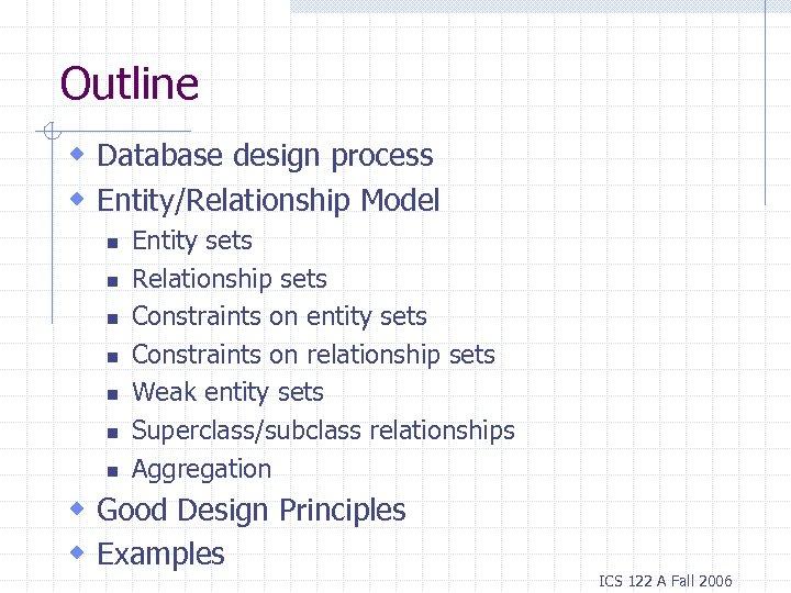 Outline w Database design process w Entity/Relationship Model n n n n Entity sets