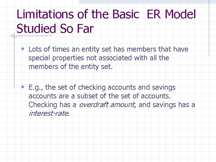 Limitations of the Basic ER Model Studied So Far w Lots of times an