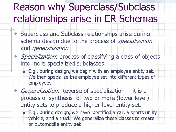 Reason why Superclass/Subclass relationships arise in ER Schemas w Superclass and Subclass relationships arise