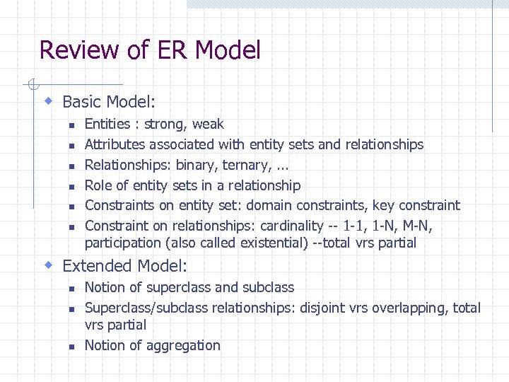 Review of ER Model w Basic Model: n n n Entities : strong, weak