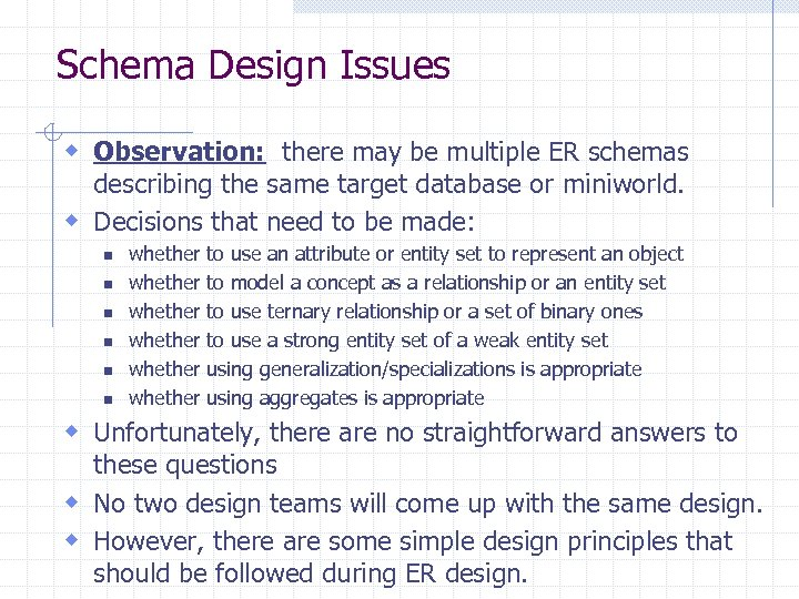 Schema Design Issues w Observation: there may be multiple ER schemas describing the same