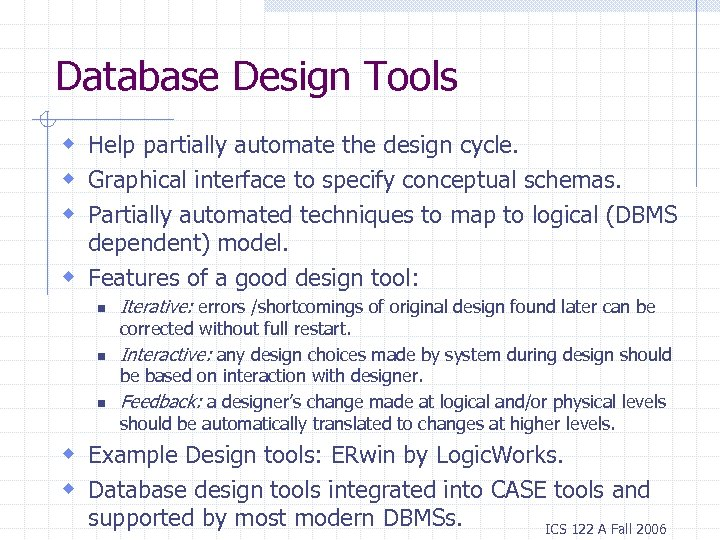 Database Design Tools w Help partially automate the design cycle. w Graphical interface to