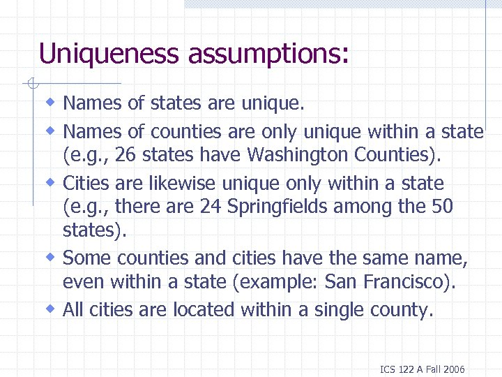 Uniqueness assumptions: w Names of states are unique. w Names of counties are only
